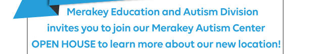Merakey Education and Autism Division invites you to join our Merakey Autism Center open house to learn more about our new location!